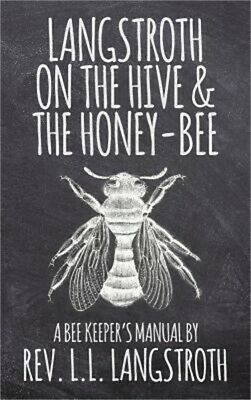 Langstroth on the Hive and the Honey-Bee, a Bee Keeper's Manual: The Original 18