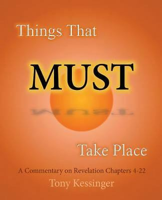 Things That Must Take Place : A Commentary on Revelation Chapters 4-22, Paper...
