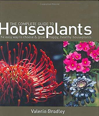 The Complete Guide to Houseplants: The Easy Way to Choose and Grow Happy, Health