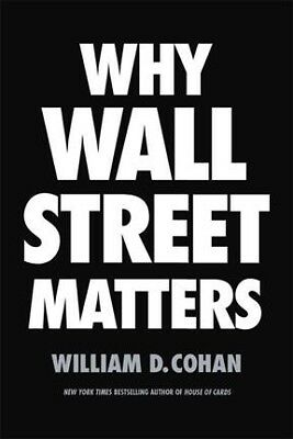 Why Wall Street Matters, Hardcover by Cohan, William D., ISBN-13 978039959069...