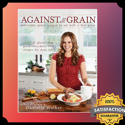 🔥 Against all Grain : delectable paleo recipes to eat well & feel great 🔥 ✅ N1