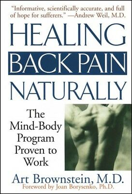 Healing Back Pain Naturally : The Mind-Body Program Proven to Work, Paperback...