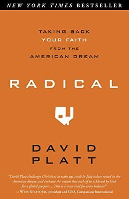 Radical: Taking Back Your Faith from the American Dream by Platt, David