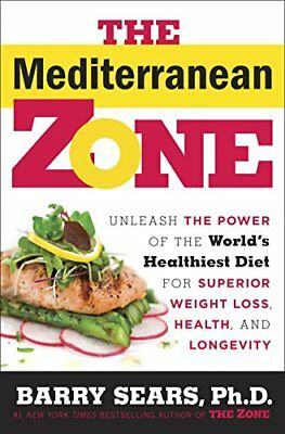 The Mediterranean Zone: Unleash the Power of the World's Healthiest Diet for…