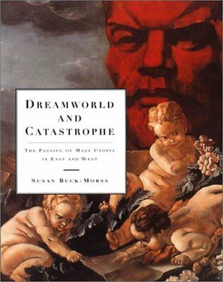 Dreamworld and Catastrophe : The Passing of Mass Utopia in East and West by...