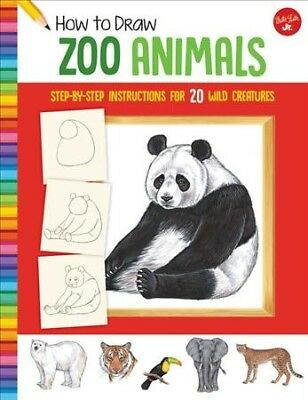How to Draw Zoo Animals : Learn to Draw 20 Wild Creatures, Step by Easy Step,...