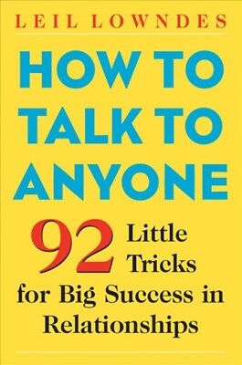 How to Talk to Anyone : 92 Little Tricks for Big Success in Relationships, Pa...