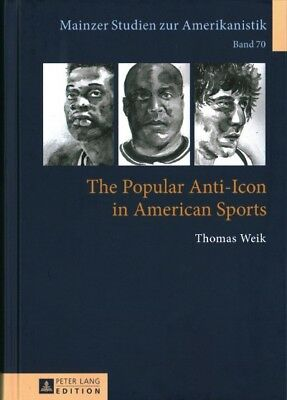 Popular Anti-Icon in American Sports, Hardcover by Weik, Thomas, Brand New, F...