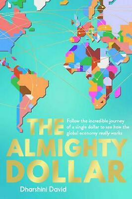 Almighty Dollar: Follow the Incredible Journey of a Single Dollar to See How the