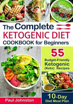 The Complete Ketogenic Diet Cookbook For Beginners 55 Budget Friendly Ketogenic