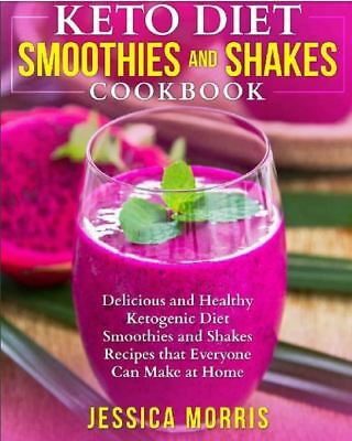 Keto Diet Smoothies and Shakes Cookbook Delicious and Healthy Ketogenic Diet