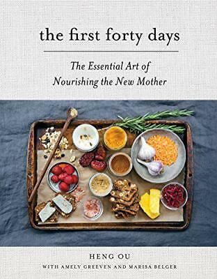 The First Forty Days: The Essential Art of Nourishing the New Mother by Greeven,