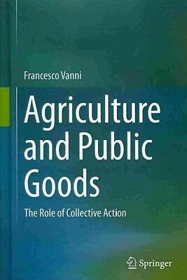 Agriculture and Public Goods : The Role of Collective Action, Hardcover by Va...