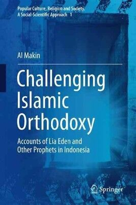 Challenging Islamic Orthodoxy : Accounts of Lia Eden and Other Prophets in In...