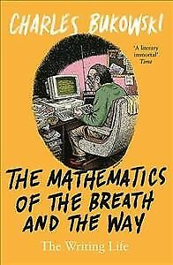 Mathematics of the Breath and the Way : The Writing Life, Paperback by Bukows...