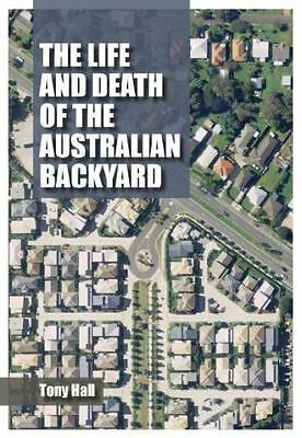 The Life and Death of the Australian Backyard, , Hall, Tony, Excellent, 2010-11-