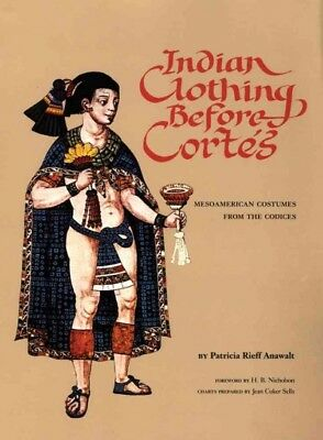Indian Clothing Before Cortes : Mesoamerican Costumes from the Codices, Paper...