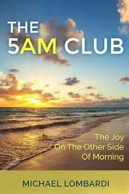 5 Am Club : The Joy on the Other Side of Morning, Paperback by Lombardi, Mich...