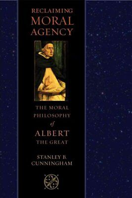 Reclaiming Moral Agency : The Moral Philosophy of Albert The Great, Hardcover...