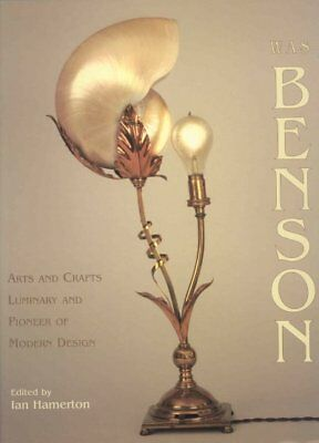 W.A.S. Benson : Arts And Crafts Luminary And Pioneer Of Modern Design, Hardco...