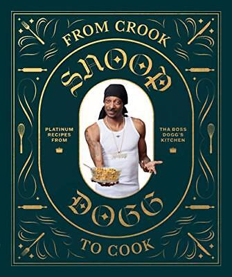 From Crook to Cook: Platinum Recipes from Tha Boss Dogg's Kitchen by Dogg Snoop