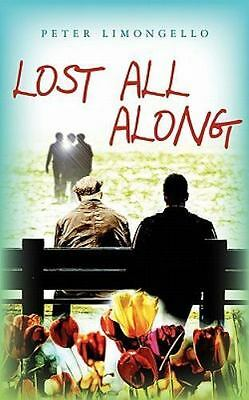 Lost All Along, Paperback by Limongello, Peter, ISBN 146100683X, ISBN-13 9781...