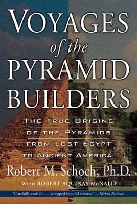 Voyages of the Pyramid Builders : The True Origins of the Pyramids from Lost ...