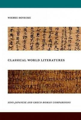 Classical World Literatures : Sino-Japanese and Greco-Roman Comparisons, Hard...