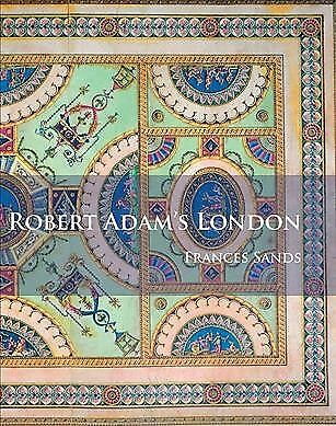 Robert Adam's London, Paperback by Sands, Frances, ISBN 1784914622, ISBN-13 9...