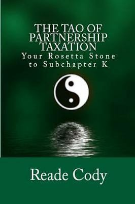 Tao of Partnership Taxation : Your Rosetta Stone to Subchapter K, Paperback b...
