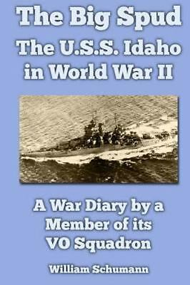Big Spud the U.s.s. Idaho in World War II : A War Diary by a Member of Its Vo...