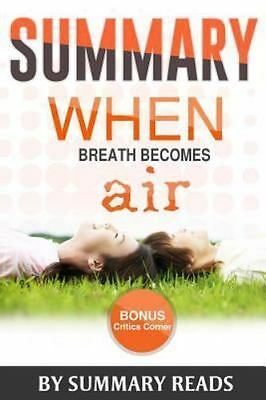 Summary - When Breath Becomes Air : By Paul Kalanithi and Abraham Verghese Su...