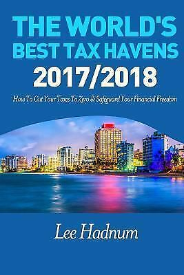 World's Best Tax Havens : How to Cut Your Taxes to Zero & Safeguard Your Fina...