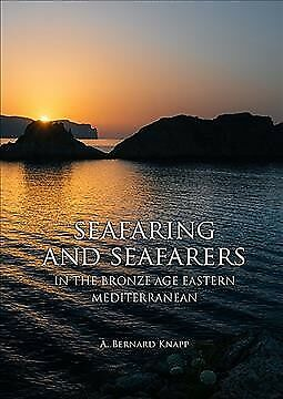 Seafaring and Seafarers in the Bronze Age Eastern Mediterranean, Paperback by...