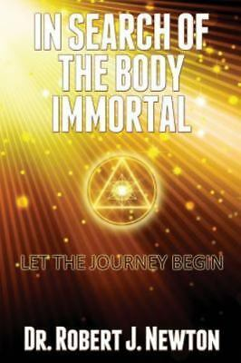 In Search of the Body Immortal: Let the Journey Begin, ISBN 0996137149, ISBN-...