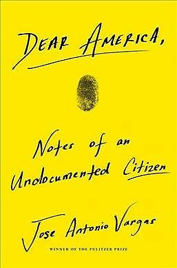 Dear America : Notes of an Undocumented Citizen, Hardcover by Vargas, Jose An...
