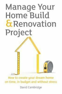 Manage Your Home Build & Renovation Project: How to create your dream home on...