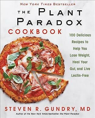 Plant Paradox Cookbook : 100 Delicious Recipes to Help You Lose Weight, Heal ...