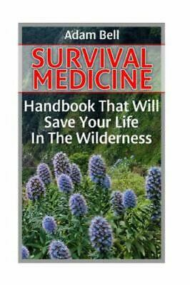 Survival Medicine : Handbook That Will Save Your Life in the Wilderness, Pape...