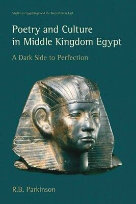 Poetry and Culture in Middle Kingdom Egypt : A Dark Side to Perfection, Paper...
