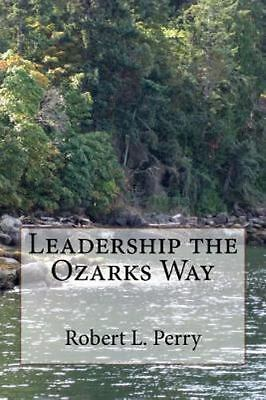 Leadership the Ozarks Way, Paperback by Perry, Robert L., ISBN 149756607X, IS...