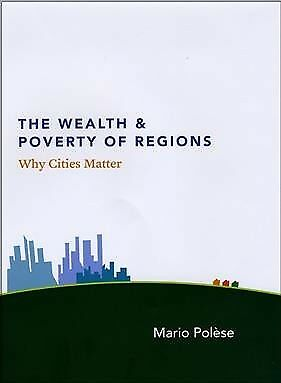 Wealth and Poverty of Regions : Why Cities Matter, Hardcover by Polese, Mario...