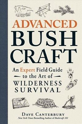 Advanced Bushcraft : An Expert Field Guide to the Art of Wilderness Survival,...