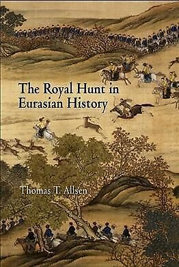 Royal Hunt in Eurasian History, Hardcover by Allsen, Thomas T., ISBN 08122392...