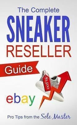 Complete Sneaker Reseller Guide, Paperback by Masterson, Sole, Like New Used,...