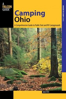 Camping Ohio : A Comprehensive Guide to Public Tent and RV Campgrounds, Paper...