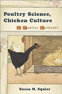 Poultry Science, Chicken Culture : A Partial Alphabet, Paperback by Squier, S...