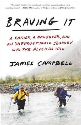 Braving It : A Father, a Daughter, and an Unforgettable Journey into the Alas...