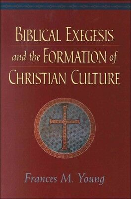 Biblical Exegesis and the Formation of Christian Culture, Paperback by Young,...