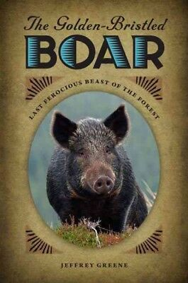 Golden-Bristled Boar : Last Ferocious Beast of the Forest, Paperback by Green...